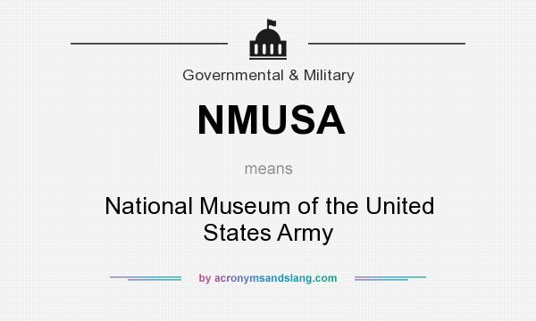 What does NMUSA mean? It stands for National Museum of the United States Army