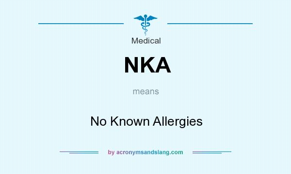What does NKA mean? It stands for No Known Allergies