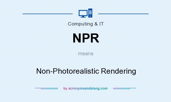 What does NPR mean? It stands for Non-Photorealistic Rendering