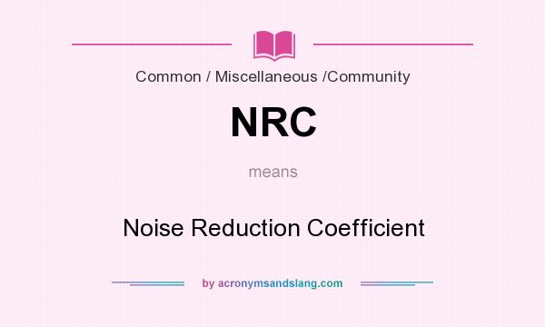 What does NRC mean? It stands for Noise Reduction Coefficient
