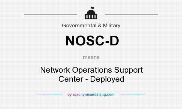 What does NOSC-D mean? It stands for Network Operations Support Center - Deployed
