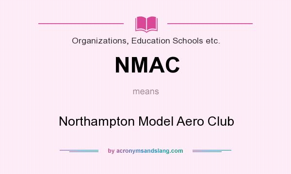 What does NMAC mean? It stands for Northampton Model Aero Club