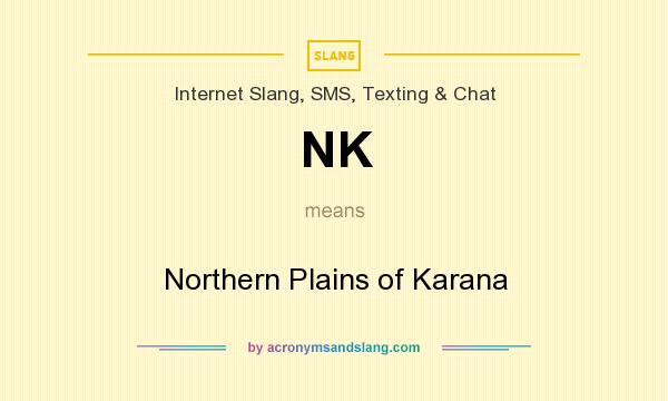 What does NK mean? It stands for Northern Plains of Karana