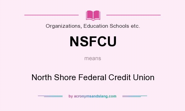 What does NSFCU mean? It stands for North Shore Federal Credit Union