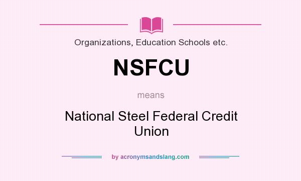 What does NSFCU mean? It stands for National Steel Federal Credit Union