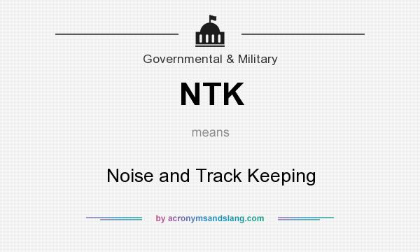 What does NTK mean? It stands for Noise and Track Keeping