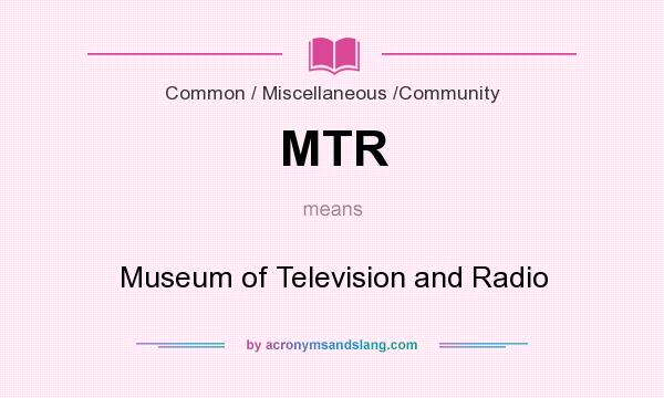What does MTR mean? It stands for Museum of Television and Radio