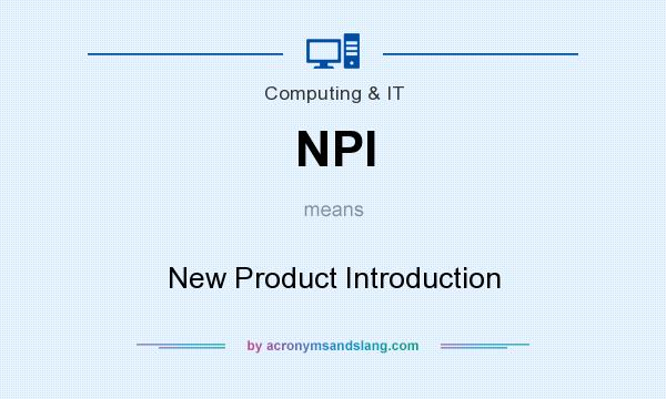 What does NPI mean? It stands for New Product Introduction
