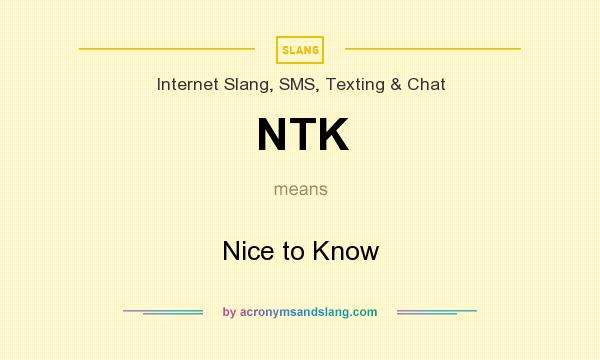 What does NTK mean? It stands for Nice to Know