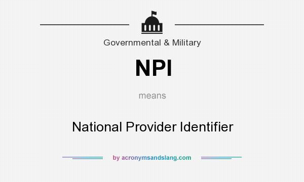 What does NPI mean? It stands for National Provider Identifier