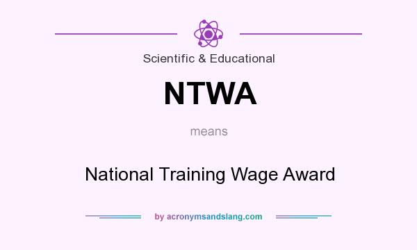 What does NTWA mean? It stands for National Training Wage Award