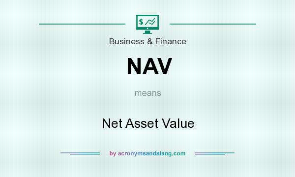 What does NAV mean? It stands for Net Asset Value