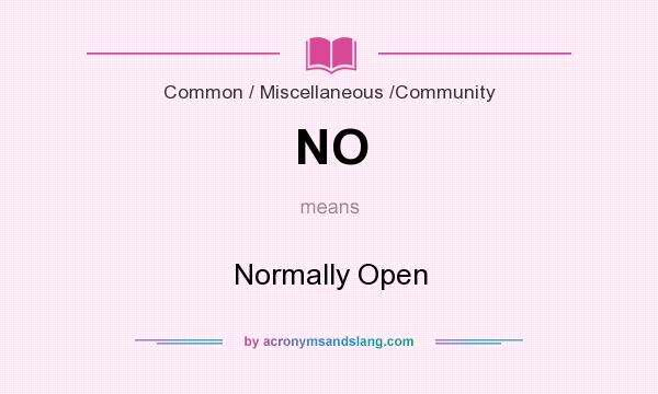 What does NO mean? It stands for Normally Open