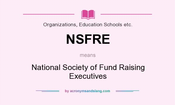 What does NSFRE mean? It stands for National Society of Fund Raising Executives