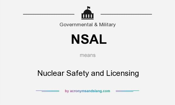 What does NSAL mean? It stands for Nuclear Safety and Licensing