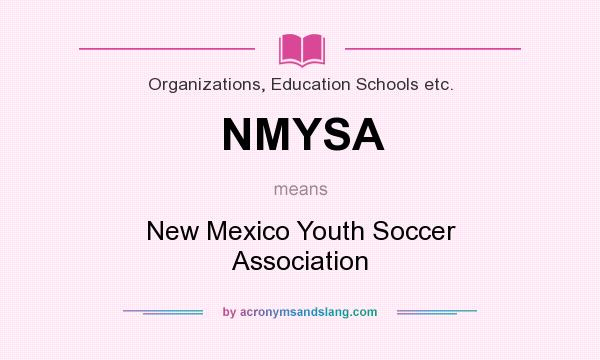 What does NMYSA mean? It stands for New Mexico Youth Soccer Association