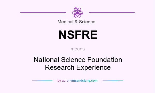 What does NSFRE mean? It stands for National Science Foundation Research Experience