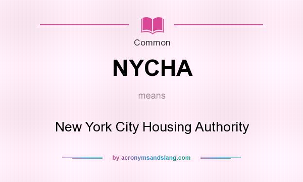What does NYCHA mean? It stands for New York City Housing Authority