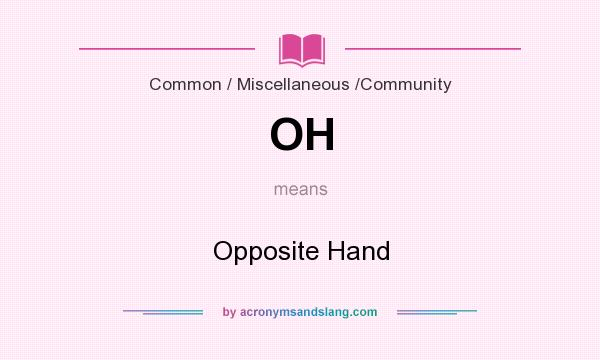 What does OH mean? It stands for Opposite Hand