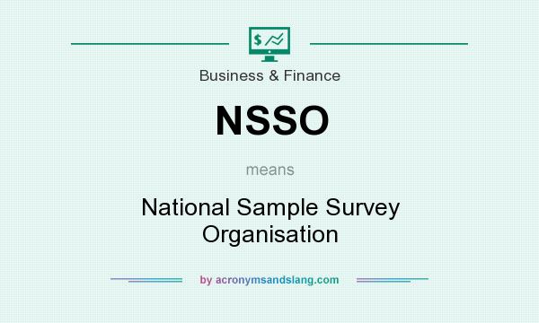 What does NSSO mean? It stands for National Sample Survey Organisation