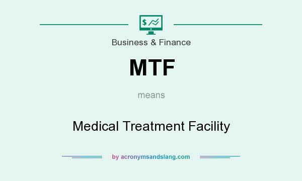 What does MTF mean? It stands for Medical Treatment Facility