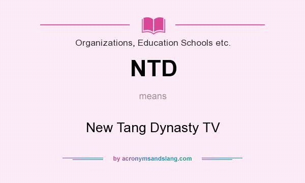 What does NTD mean? It stands for New Tang Dynasty TV