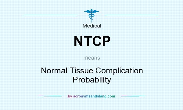 What does NTCP mean? It stands for Normal Tissue Complication Probability