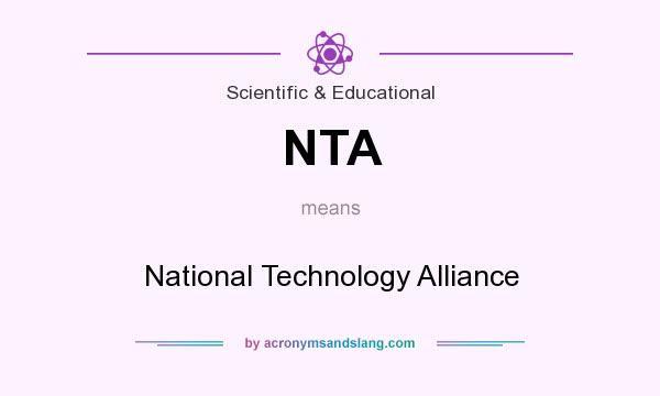 What does NTA mean? It stands for National Technology Alliance