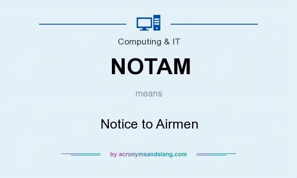 What does NOTAM mean? It stands for Notice to Airmen