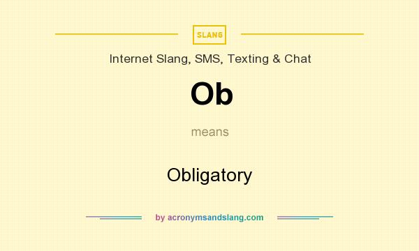 What does Ob mean? It stands for Obligatory