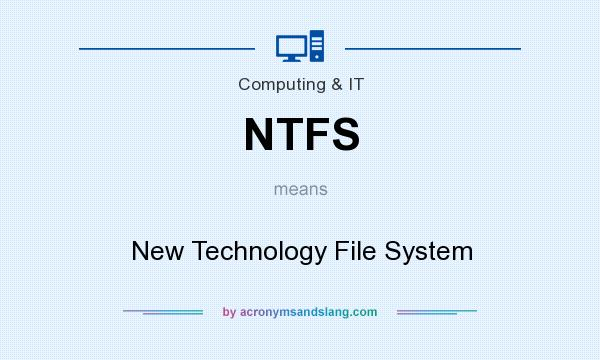 What does NTFS mean? It stands for New Technology File System