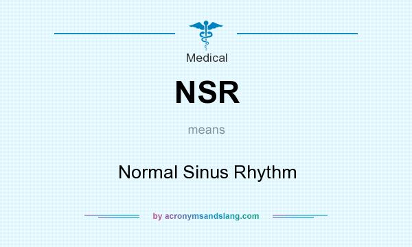 What does NSR mean? It stands for Normal Sinus Rhythm