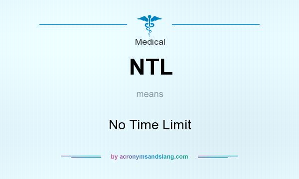 What does NTL mean? It stands for No Time Limit