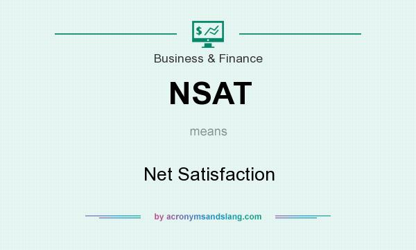 What Does Bmt Mean >> NSAT - Net Satisfaction in Business & Finance by AcronymsAndSlang.com