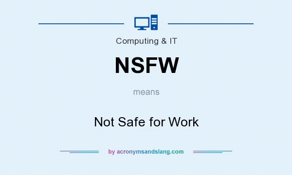 What does NSFW mean? It stands for Not Safe for Work