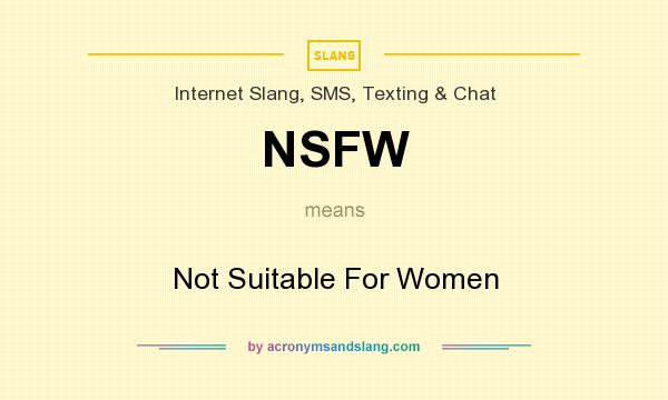 What does NSFW mean? It stands for Not Suitable For Women