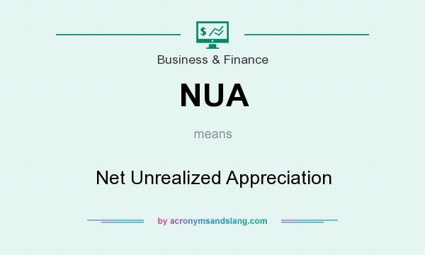 What does NUA mean? It stands for Net Unrealized Appreciation