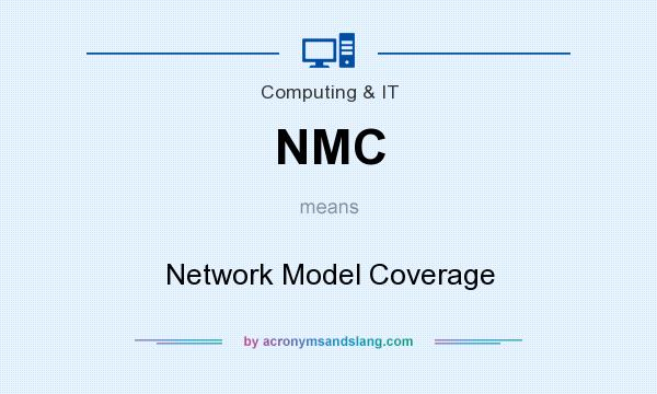 What does NMC mean? It stands for Network Model Coverage