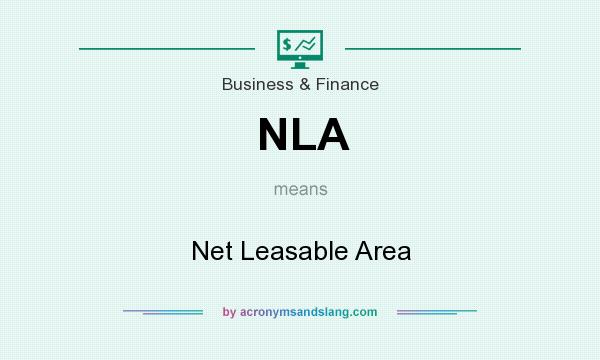 What does NLA mean? It stands for Net Leasable Area
