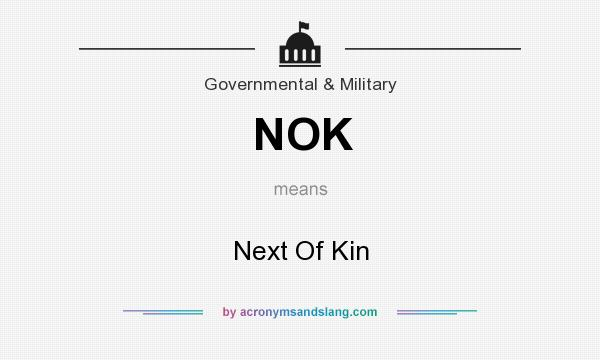 What does NOK mean? It stands for Next Of Kin