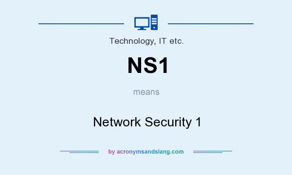 What does NS1 mean? It stands for Network Security 1