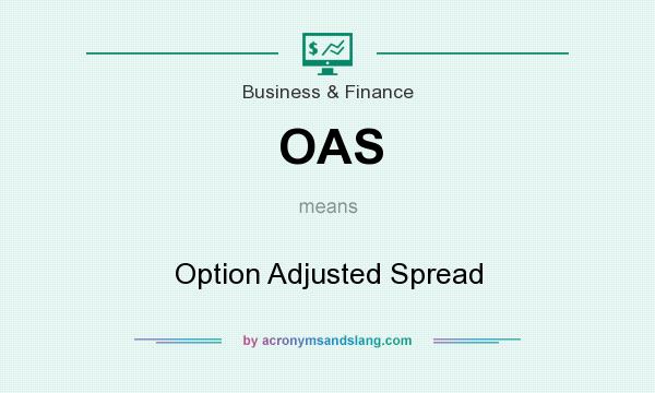 What does OAS mean? It stands for Option Adjusted Spread