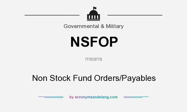 What does NSFOP mean? It stands for Non Stock Fund Orders/Payables