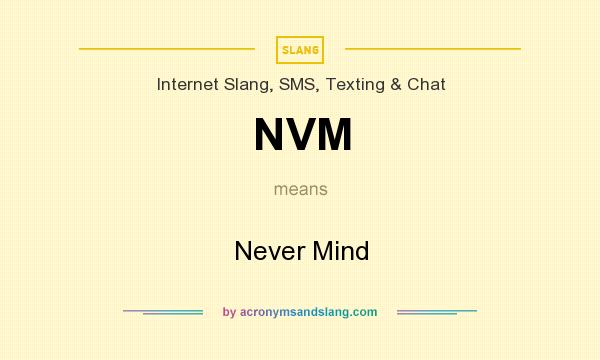 What does NVM mean? It stands for Never Mind