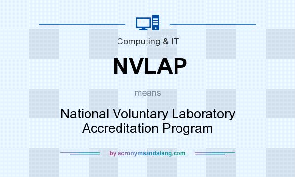 What does NVLAP mean? It stands for National Voluntary Laboratory Accreditation Program