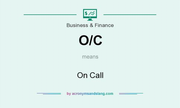 What does O/C mean? It stands for On Call