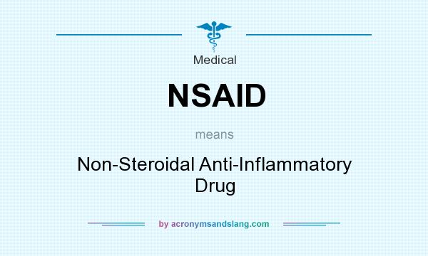 What does NSAID mean? It stands for Non-Steroidal Anti-Inflammatory Drug