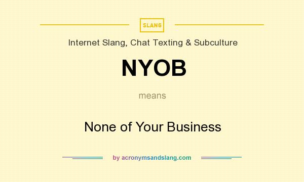 What does NYOB mean? It stands for None of Your Business