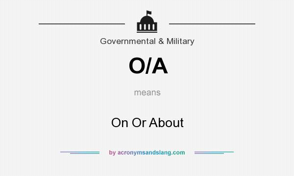 What does O/A mean? It stands for On Or About