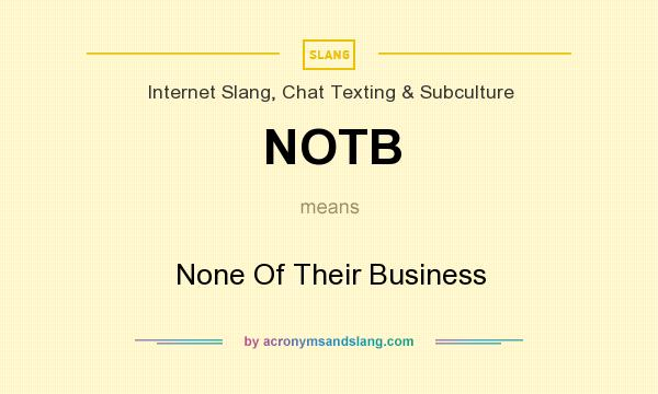 What does NOTB mean? It stands for None Of Their Business